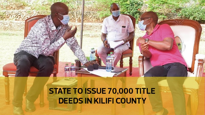 State to issue 70,000 title deeds in Kilifi
