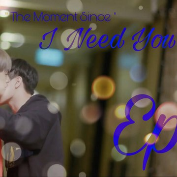 [Vietsub] The Moment Since - I Need You 2 - Tập 3