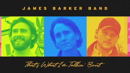 James Barker Band - That's What I'm Talkin' Bout