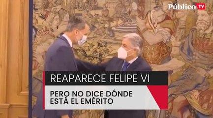 Felipe VI reaparece, pero no dice dónde está Juan Carlos I