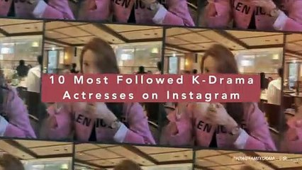 10 Most Followed K-Drama Actresses on Instagram
