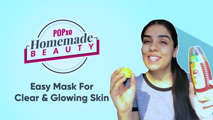 Easy Mask For Clear & Glowing Skin - POPxo Homemade Beauty