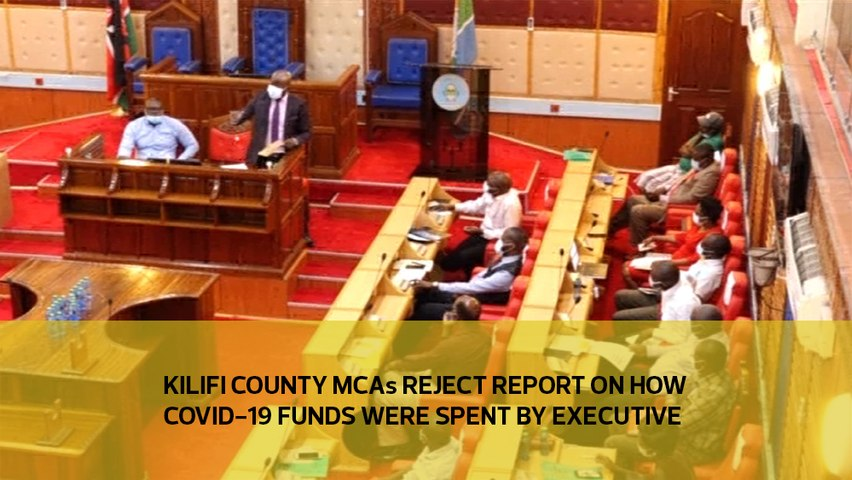 Kilifi county MCAs reject report on how Covid-19 funds were spent by executive