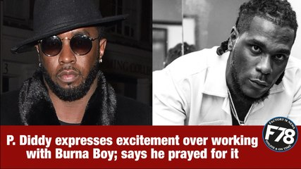 F78NEWS: P. Diddy expresses excitement over working with Burna Boy; says he prayed for it