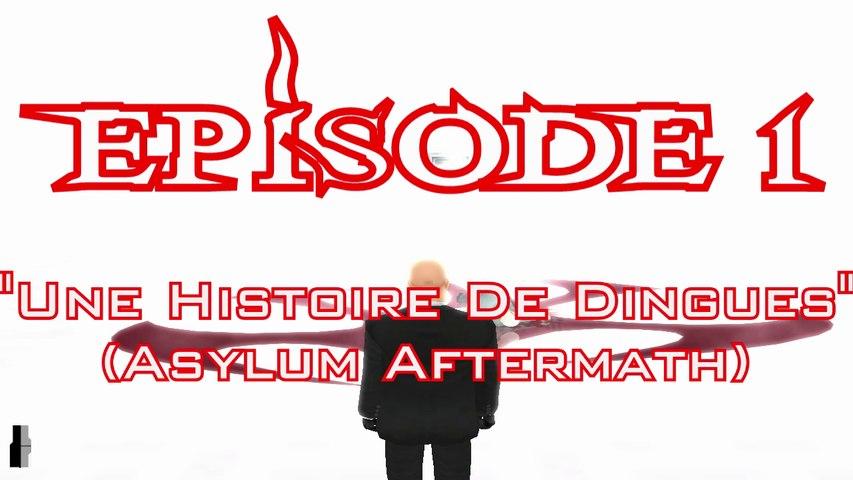 Hitman Chronicles - Episode 1: Une Histoire De Dingues (Asylum Aftermath)