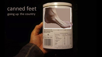 Canned Feet Goin Up The Country