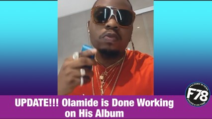 F78NEWS: UPDATE!!! Olamide is Done Working on His Album.