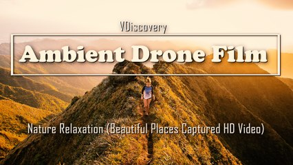Ambient Drone Film - Nature Relaxation (Beautiful Places Captured HD Video)