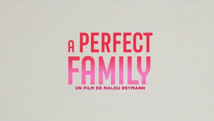 A PERFECT FAMILY - VF sortie le 19 juillet 2020