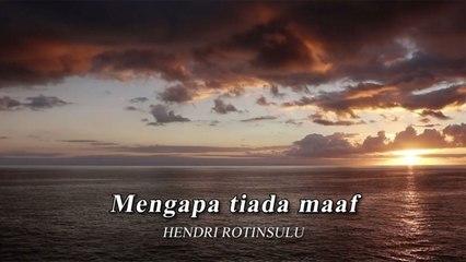 Hendri Rotinsulu - Mengapa Tiada Maaf