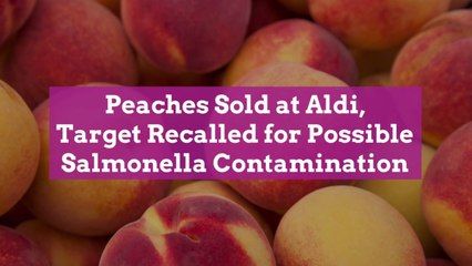 Peaches Sold at Aldi, Target Recalled for Possible Salmonella Contamination