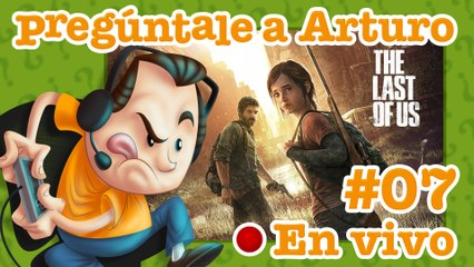 The Last of Us #07 | Pregúntale a Arturo en Vivo (21/08/2020)