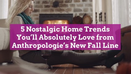 5 Nostalgic Home Trends You'll Absolutely Love from Anthropologie's New Fall Line