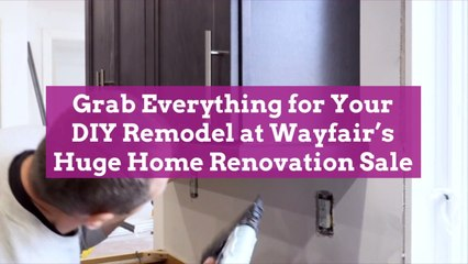 Grab Everything for Your DIY Remodel at Wayfair's Huge Home Renovation Sale