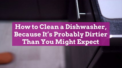 How to Clean a Dishwasher, Because It's Probably Dirtier Than You Might Expect