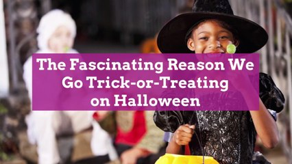 The Fascinating Reason We Go Trick-or-Treating on Halloween