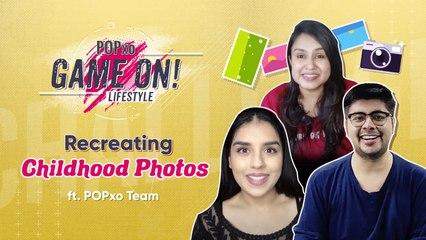 Recreating Childhood Photos ft. POPxo Team - POPxo Game On!