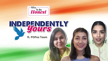 Independently Yours ft. POPxo Team - POPxo To Be Honest