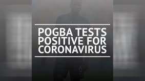 Breaking News – Pogba tests positive for coronavirus