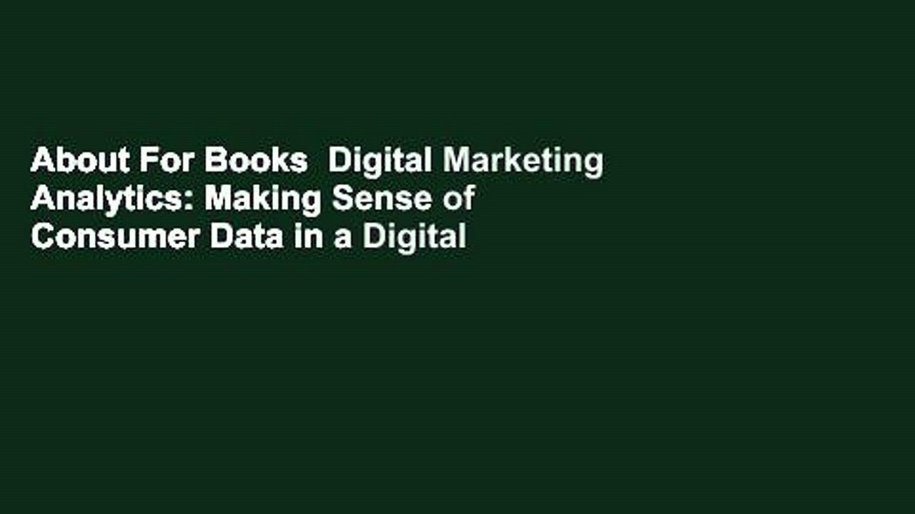 About For Books  Digital Marketing Analytics: Making Sense of Consumer Data in a Digital World