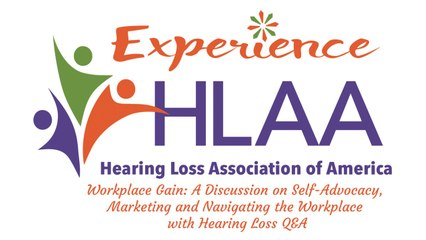 Workplace Gain: A Discussion on Self-Advocacy, Marketing and Navigating the Workplace with Hearing Loss Q&A