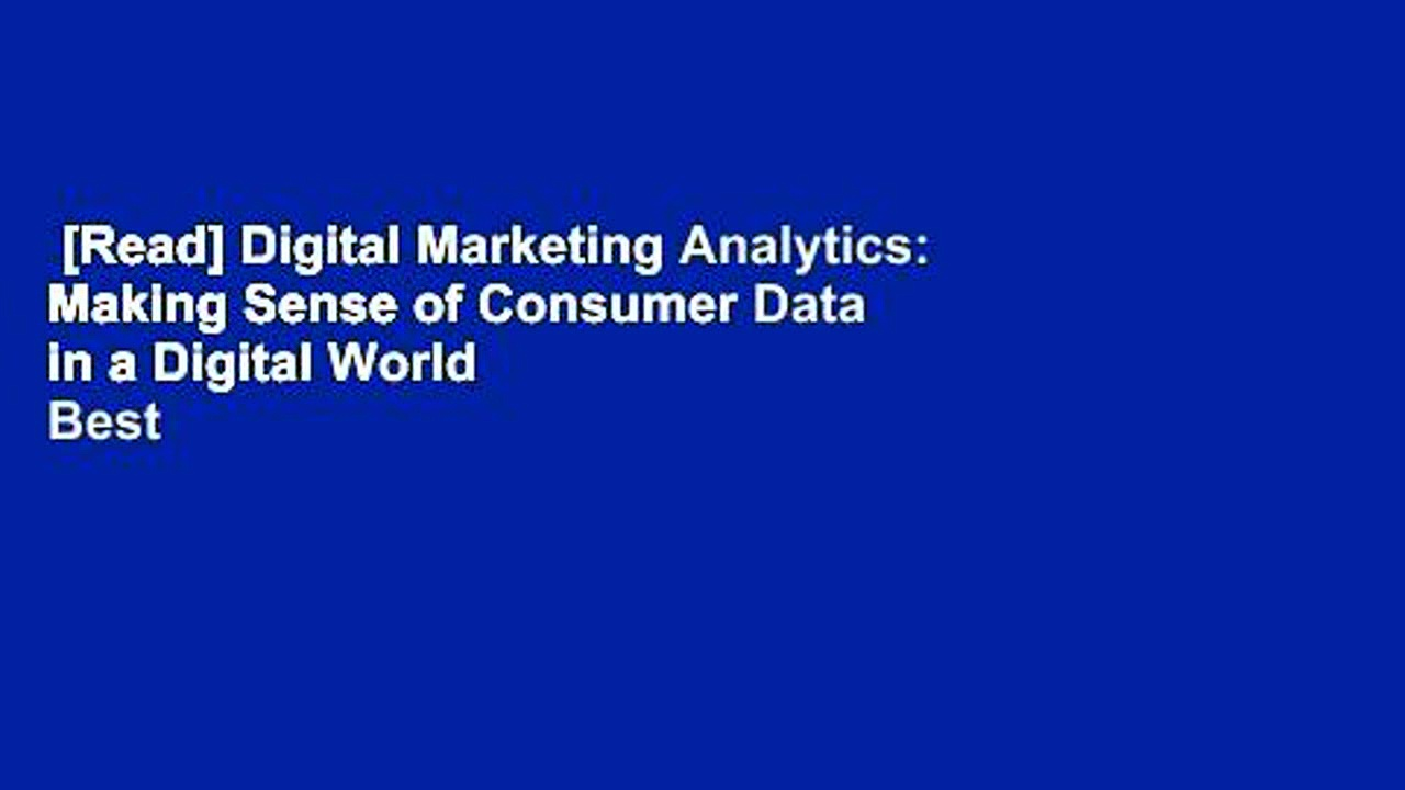 [Read] Digital Marketing Analytics: Making Sense of Consumer Data in a Digital World  Best