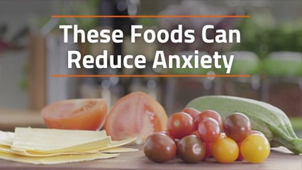 The Foods That Reduce Anxiety