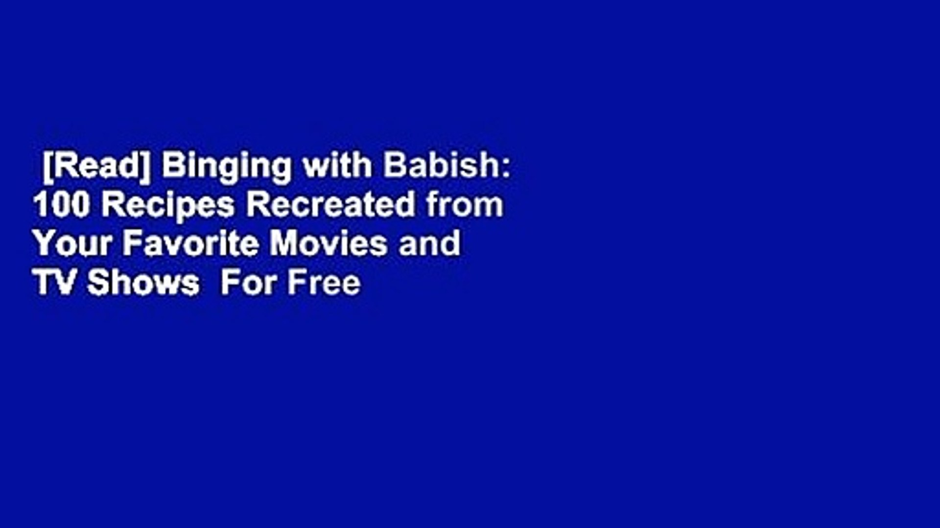 [Read] Binging with Babish: 100 Recipes Recreated from Your Favorite Movies and TV Shows  For Free