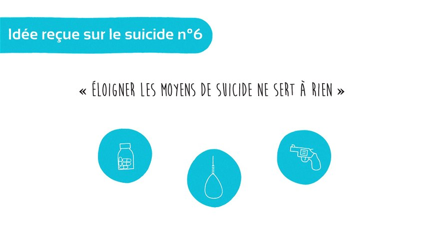 Idée reçue sur le suicide n°6: éloigner les moyens de suicide ne sert à rien