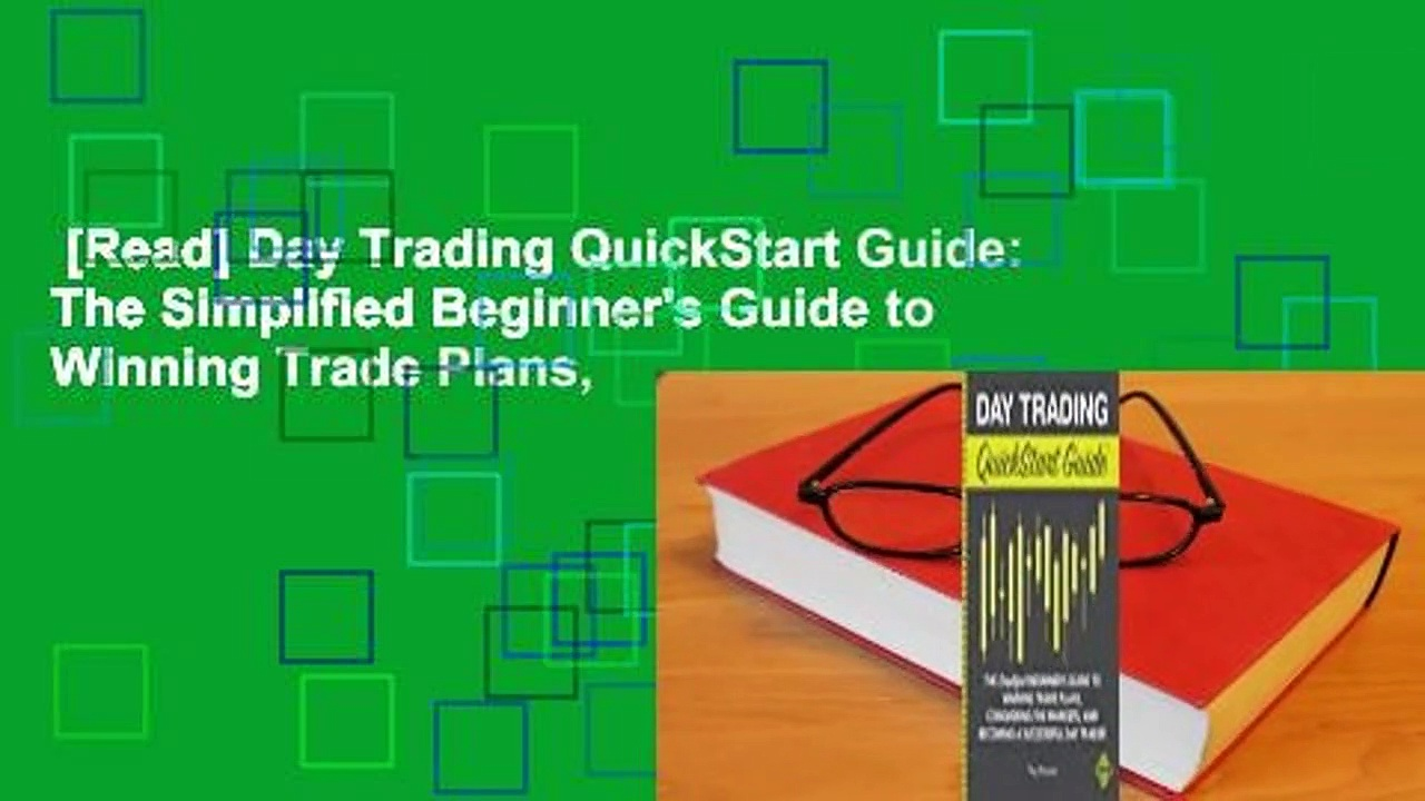 [Read] Day Trading QuickStart Guide: The Simplified Beginner's Guide to Winning Trade Plans,