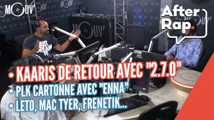 "AFTER RAP : Kaaris de retour avec ""2.7.0"", PLK cartonne avec ""Enna"", Leto, Mac Tyer, Frenetik..."