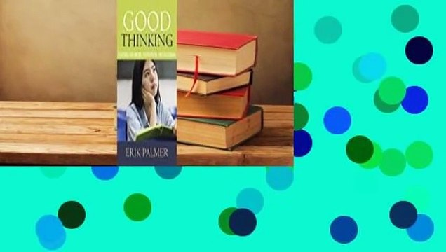 About For Books  Good Thinking: Teaching Argument, Persuasion, and Reasoning Complete