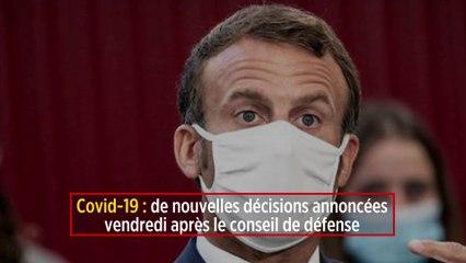 Covid-19 : de nouvelles décisions annoncées vendredi après le conseil de défense