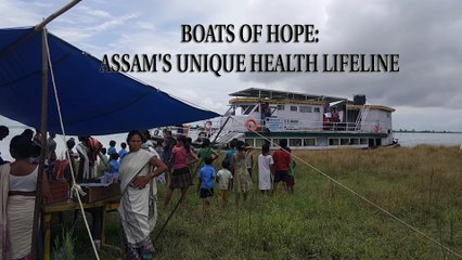 BOATS OF HOPE ASSAM'S UNIQUE HEALTH LIFELINE