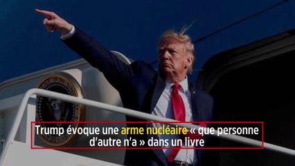 Trump évoque une arme nucléaire « que personne d'autre n'a » dans un livre