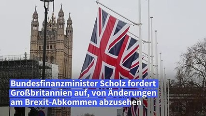 Scholz fordert von London Einhaltung des Brexit-Abkommens