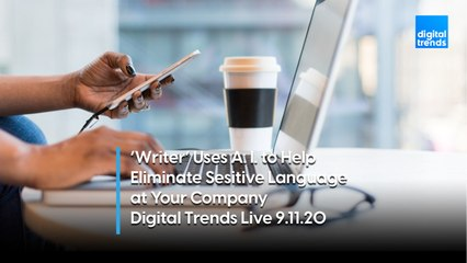 Writer Uses A.I. to Maintain a Singular Voice in Communications | Digital Trends Live 9.11.20