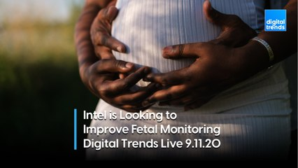 Intel Wants to Help During Childbirth | Digital Trends Live 9.11.20