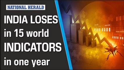 India loses in 15 world indicators in one year.