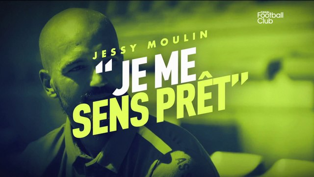 "Jessy Moulin : ""Je me sens prêt"" - Canal Football Club"