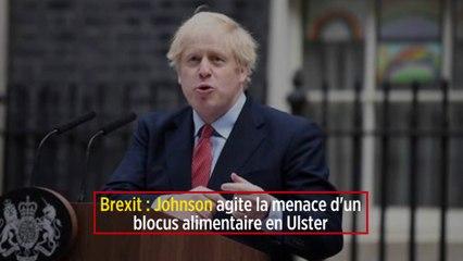 Brexit : Johnson agite la menace d'un blocus alimentaire en Ulster