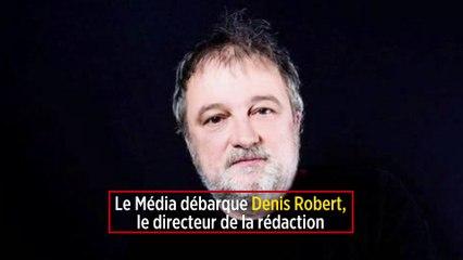 Le Média débarque Denis Robert, le directeur de la rédaction