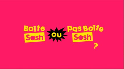 Boîte Sosh ou pas Boîte Sosh ?