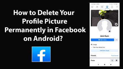 How to Delete Your Profile Picture Permanently in Facebook on Android?