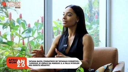 African Woman 2.0 #6 / Tatiana Bazin, fondatrice de Tatiana.B Cosmetics : ''Lorsque je créais ma marque, il a fallu m'isoler des esprits négatifs''