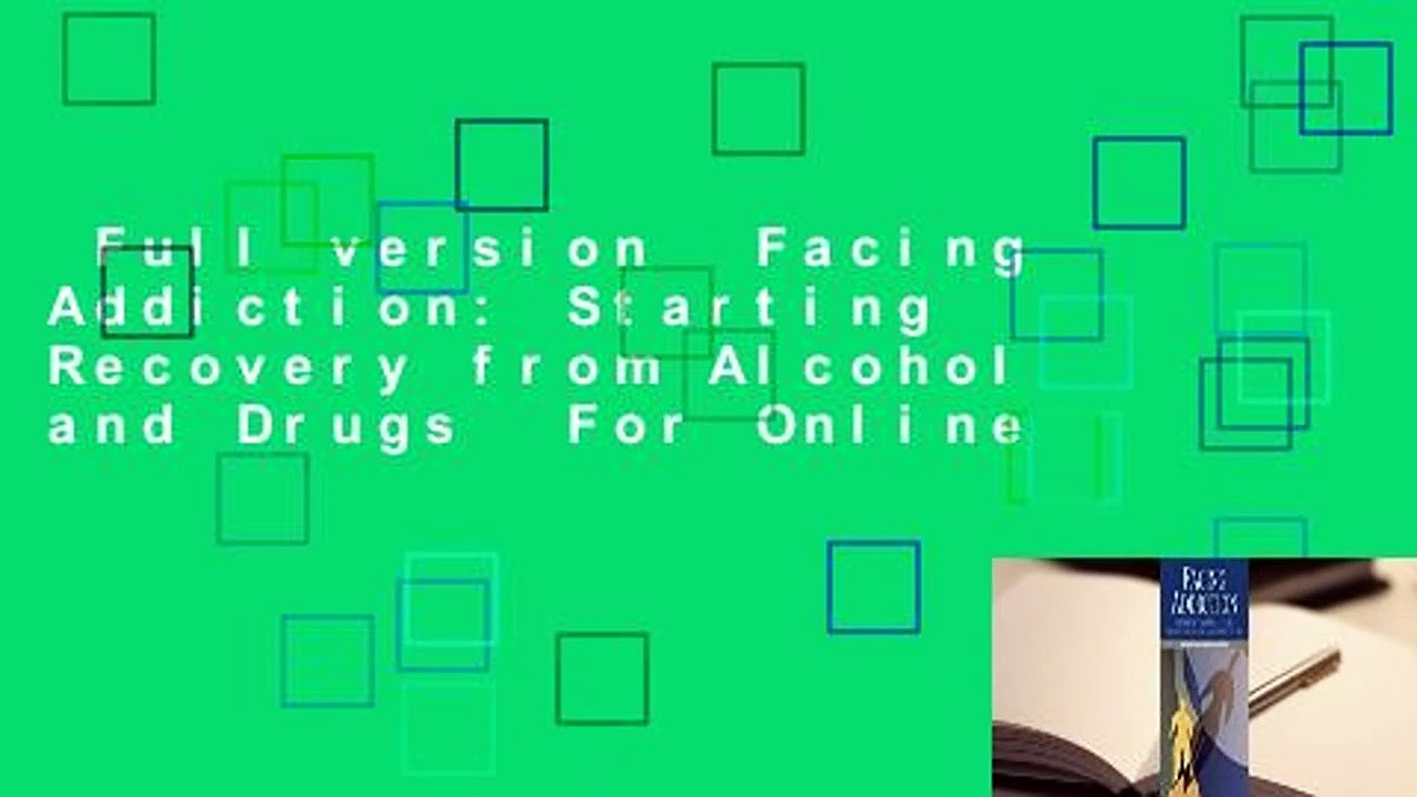 Full version  Facing Addiction: Starting Recovery from Alcohol and Drugs  For Online