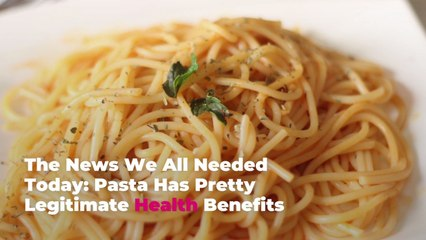 The News We All Needed Today: Pasta Has Pretty Legitimate Health Benefits