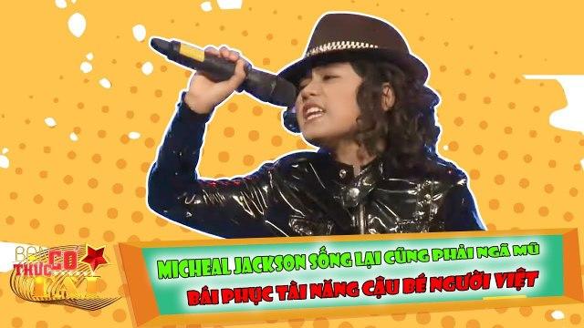 Micheal Jackson sống lại cũng phải ngã mũ bái phục tài năng cậu bé người Việt.
