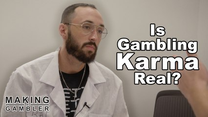 Making a Gambler - Is Gambling Karma Real?