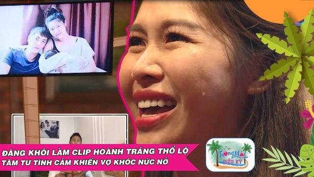 Đăng Khôi khiến vợ khóc nức nở vì lộ clip tình cảm - vợ chồng Ngọc Lan sững sốt